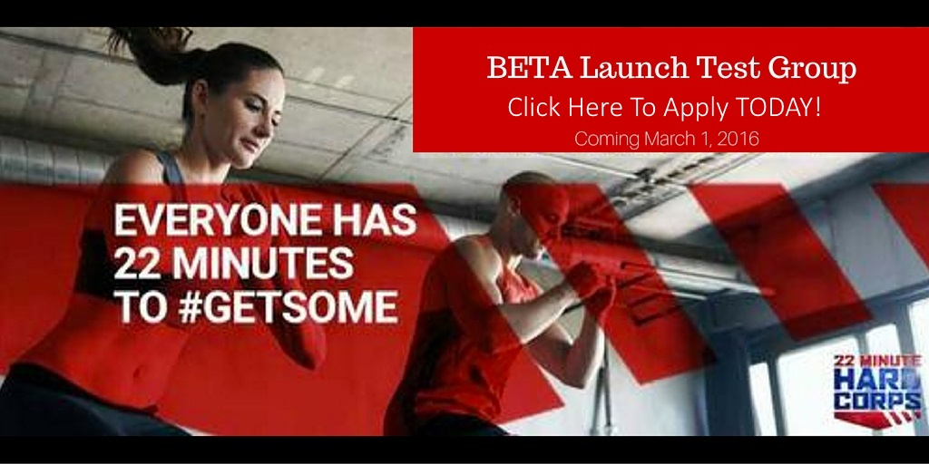 Click to apply for my 22 Minute Hard Corps Beta Launch Group!