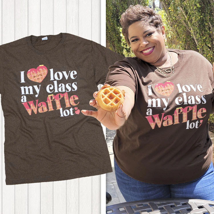 I love my class a waffle lot shirt