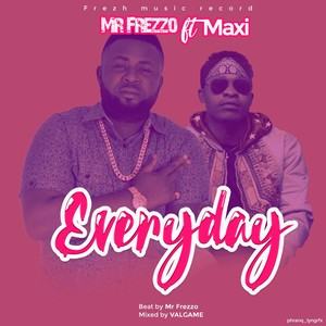 Mr Frezzo ft Maxi Everyday Upload Your Music Free