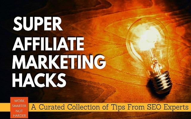 99 Super Affiliate Marketing Hacks That Work!