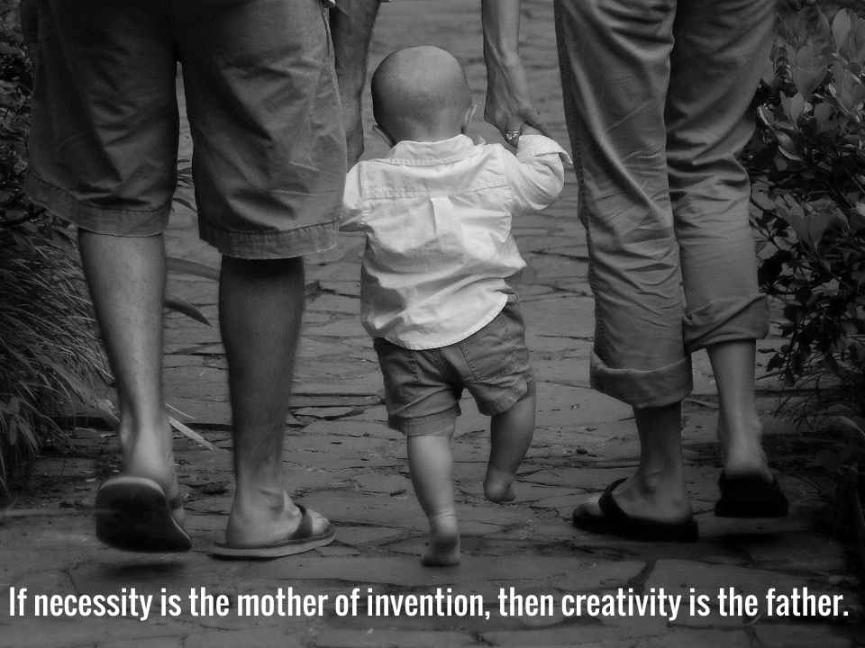 If necessity is the mother of invention, then creativity is the father.