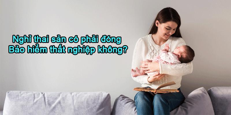 Nghỉ thai sản không được tính hưởng BHTN.