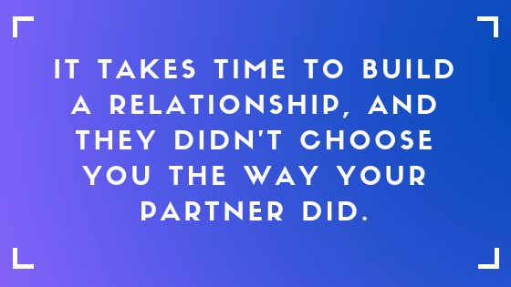 it takes time to build a relationship, and they didn't choose you the way your partner did text