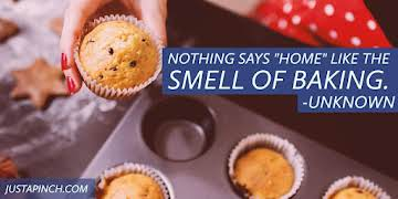 """Nothing says 'home' like the smell of baking."""
