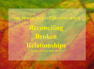 Photo: Image ~ Series ~ THE POWER OF A CLEAR CONSCIENCE ~ Message ~ Reconciling Broken Relationships ~ Scripture ~ Matthew 5.21–26; 18.15-20 ESV. Maple Leaf  Series: THE POWER OF A CLEAR CONSCIENCE ~ Reconciling Broken Relationships   https://sites.google.com/site/biblicalinspiration1/biblical-inspiration-1-series-the-power-of-a-clear-conscience-living-in-the-shadows-the-moody-church/biblical-inspiration-1-series-the-power-of-a-clear-conscience-it-s-not-all-your-fault-the-moody-church/biblical-inspiration-1-series-the-power-of-a-clear-conscience-becoming-that-impossible-person-the-moody-church/biblical-inspiration-1-series-the-power-of-a-clear-conscience-why-lady-macbeth-didn-t-have-to-commit-suicide-and-why-you-don-t-have-to-either-the-moody-church/biblical-inspiration-1-series-the-power-of-a-clear-conscience-the-truth-that-hurts-and-heals-the-moody-church/biblical-inspiration-1-from-ignorance-to-intimacy-the-change-jesus-makes-in-our-lives-the-moody-church/biblical-inspiration-1-series-the-power-of-a-clear-conscience-walking-in-the-light-the-moody-church/biblical-inspiration-1-series-the-power-of-a-clear-conscience-forgiven-forever-the-moody-church/biblical-inspiration-1-series-the-power-of-a-clear-conscience-just-lay-it-down-the-moody-church/biblical-inspiration-1-series-the-power-of-a-clear-conscience-reconciling-broken-relationships-the-moody-church