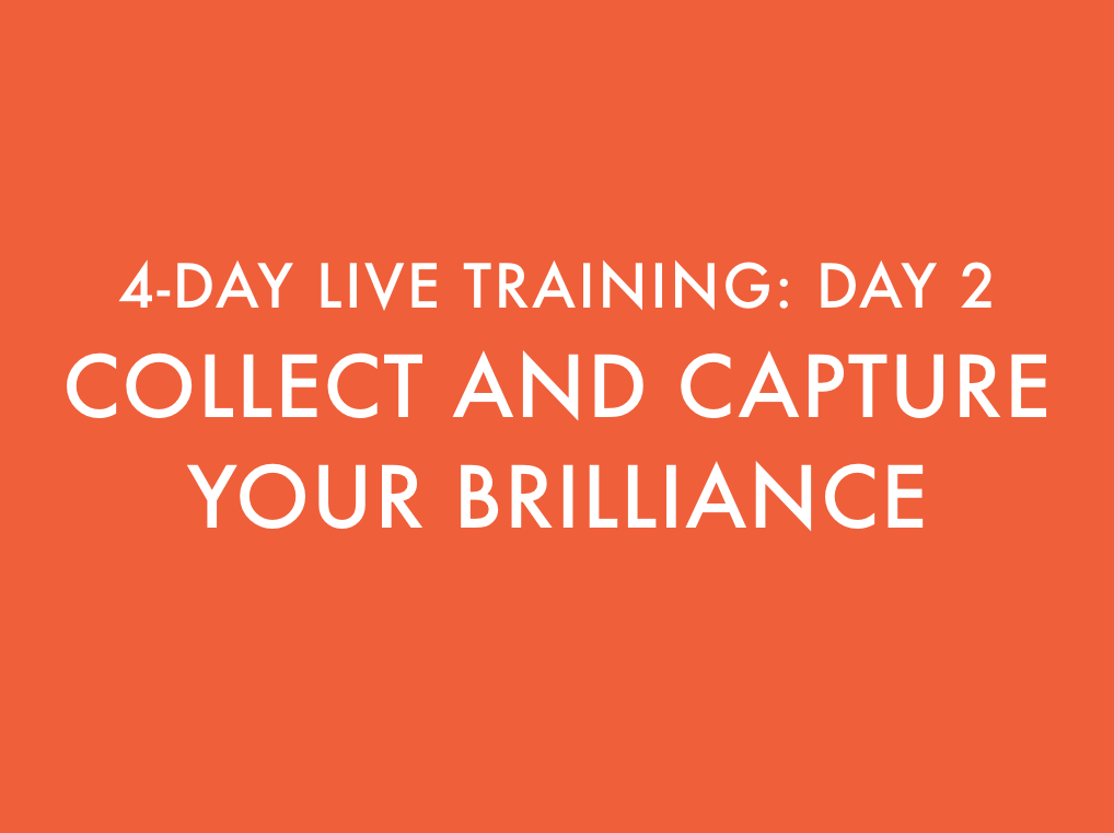 Collect and Capture Your Brilliance