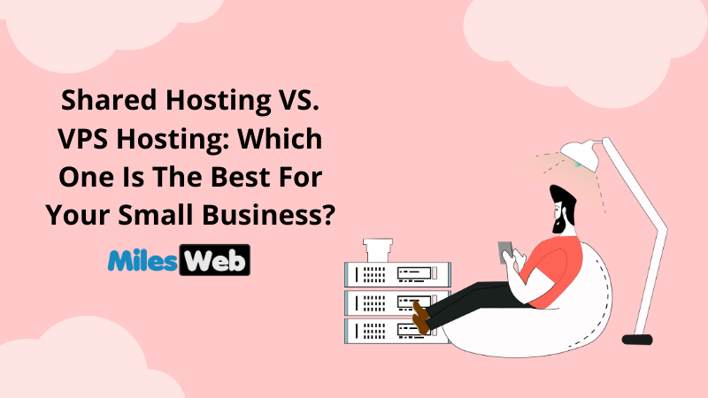 Shared Hosting vs. VPS Hosting: Which One is the Best for Your Small Business?