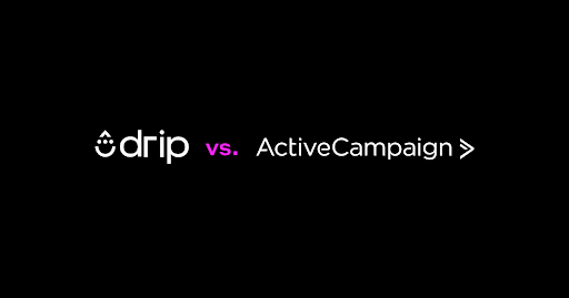 ActiveCampaign vs  Drip: Comparisons Worth a Darn