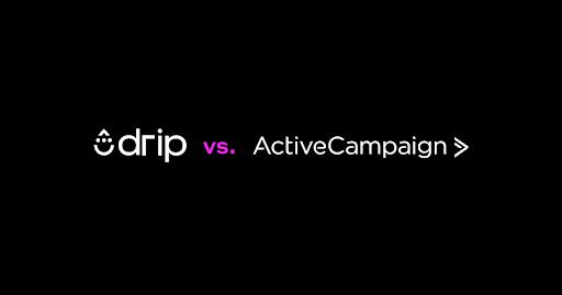 ActiveCampaign vs  Drip: Comparisons Worth a Darn