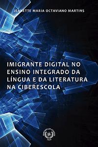 """Capa do livro """"O Imigrante Digital no Ensino Integrado da Língua e da Literatura na Ciberescola"""" da autora Jeanette Maria Octaviano Martins"""