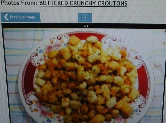 If you want homemade croutons, see my recipe: http://www.justapinch.com/recipes/bread/savory-bread/buttered-crunchy-croutons.html