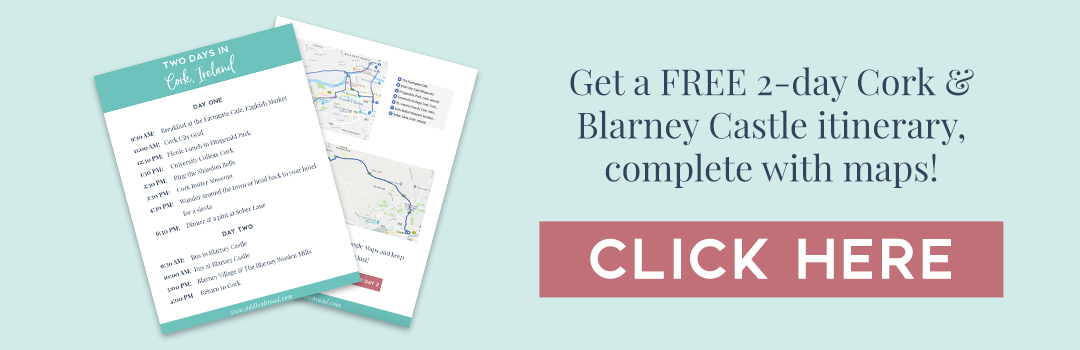 Get a FREE 2-day Cork & Blarney Castle itinerary, complete with maps! Click here.