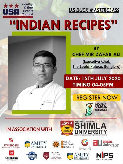 """Image may contain: 1 person, text that says """"Poultry Egg USA Export U.S DUCK MASTERCLASS Council """"INDIAN RECIPES"""" BY CHEF MIR ZAFAR ALI (Executive Chef, The Leela Palace, DATE: 15TH JULY 2020 TIMING 04-05PM REGISTER NOW INDIANA SOYBEAN ALLIANCE IN ASSOCIATION WITH SHIMLA SYMBIOSIS SHIMLA UNIVERSITY AMITY UNIVERSITY OVELY OFESSIONAL NIVERSITY YPATIL IHMCS a GALGOTIAS ansaL University UMSTUDIES AMITY NIVERSITY NIPS MANAGEMENT"""""""