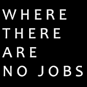 Where There Are No Jobs