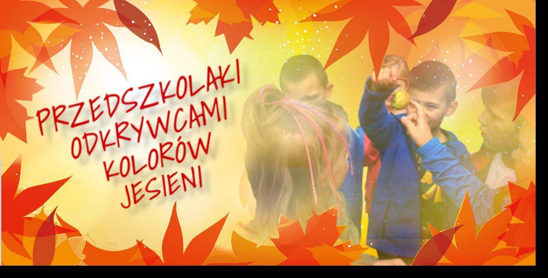 Przedszkolaki odkrywcami jesieni