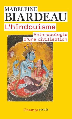 L'Hindouisme, anthropologie d'une civilisation Madeleine Biardeau