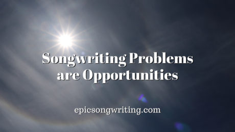 Solving Songwriting Problems By Finding the Hidden Opportunities