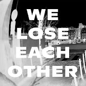 We Lose Each Other