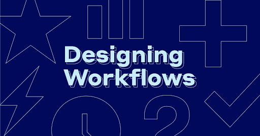 Designing Workflows