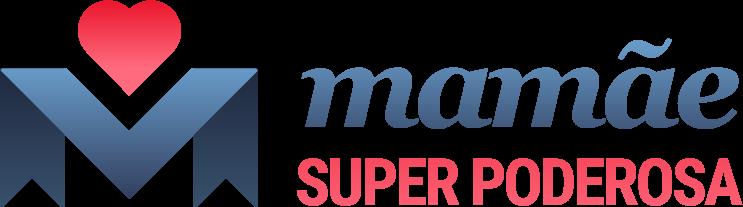 Mamãe Super Poderosa - Blog sobre Maternidade - Blog para Mães