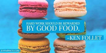 """Hard work should be rewarded by good food."""