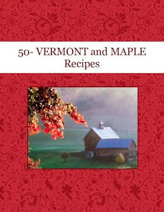 50- VERMONT and MAPLE Recipes