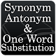 Synonyms, Antonyms & One Word Substitution