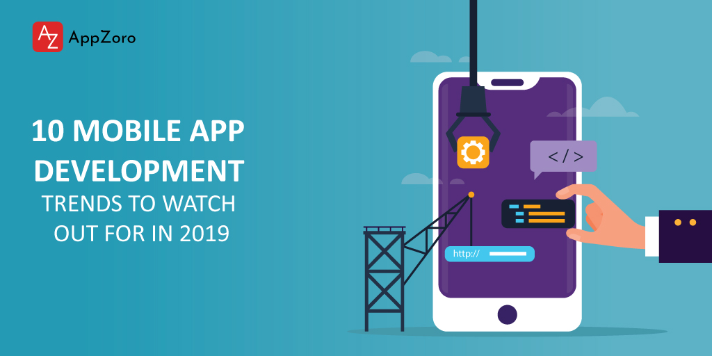 10-mobile-app-development-trends-to-watch-out-in-2019