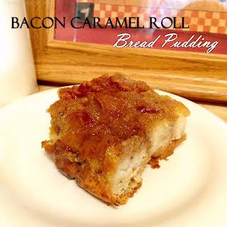 Bacon Caramel Roll Bread Pudding.