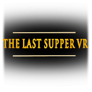 LAST SUPPER VR (Original) Mobile VR
