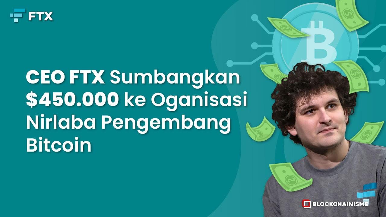 CEO FTX Sumbangkan $450.000 Untuk Organisasi Nirlaba Pendukung Pengembang Bitcoin Brink Technology