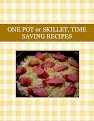ONE POT or SKILLET, TIME SAVING RECIPES