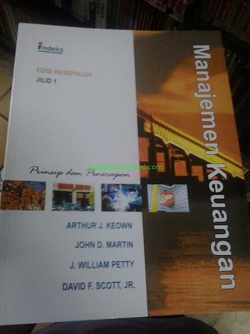 Manajemen Keuangan: Prinsip Dan Penerapan (Jilid 1) (Edisi 10) Penulis: Arthur J. Keown, John D. Martin Penerbit: Indeks | Berat Buku : 770 gram