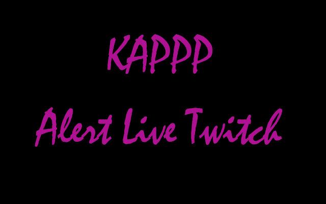 KAPPP - Alert Live Twitch
