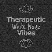Therapeutic White Noise Vibes