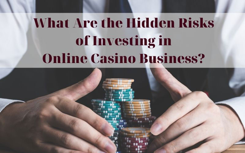 Hidden Risks of Investing in Online Casino Business