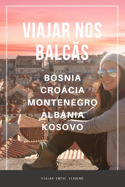 VIAJAR NOS BALCÃS - Roteiro e lugares obrigatórios a visitar | Bósnia, Croácia, Montenegro, Albânia, Macedónia e Kosovo