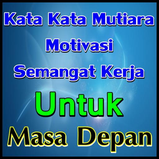 Download Kata Motivasi Semangat Kerja Untuk Masa Depan Apk