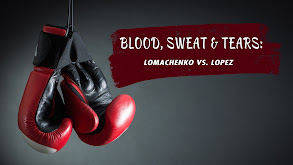 Blood, Sweat & Tears: Lomachenko vs. Lopez thumbnail