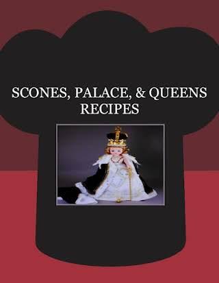 SCONES, PALACE,  & QUEENS RECIPES