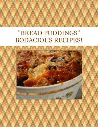 """BREAD PUDDINGS""  BODACIOUS RECIPES!"