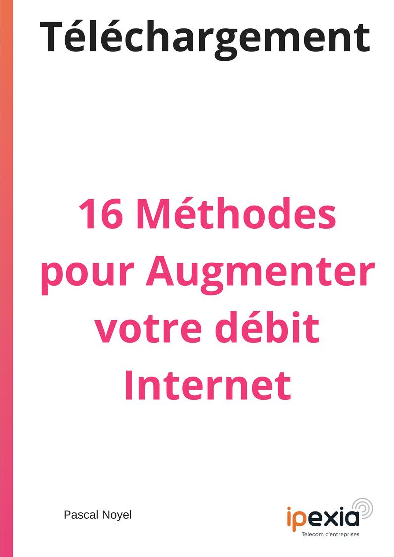 16 Méthodes pour Augmenter votre Débit Internet
