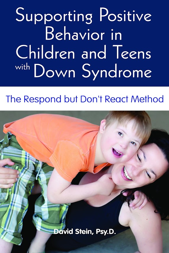 The cover for the book Supporting Positive Behavior in Childen and Teens with Down Syndrome: The Respond but Don't React Method by Dr. David Stein, Psy.D