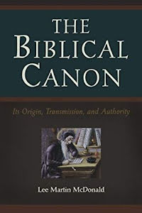 THE BIBLICAL CANON ITS ORIGIN, TRANSMISSION, AND AUTHORITY