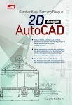 """Gambar Kerja Rancang Bangun 2D dengan AutoCAD - Suparno Sastra M"""