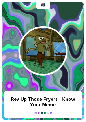 Rev Up Those Fryers Know Your Meme Marblecards Opensea With tenor, maker of gif keyboard, add popular rev up those fryers animated gifs to your conversations. rev up those fryers know your meme