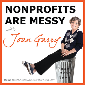 Nonprofits Are Messy: Lessons in Leadership | Fundraising | Board Development | Communications Podcast