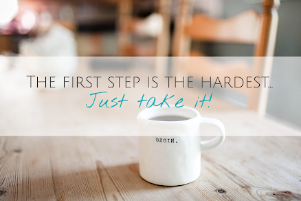The first step is the hardest... Just take it!