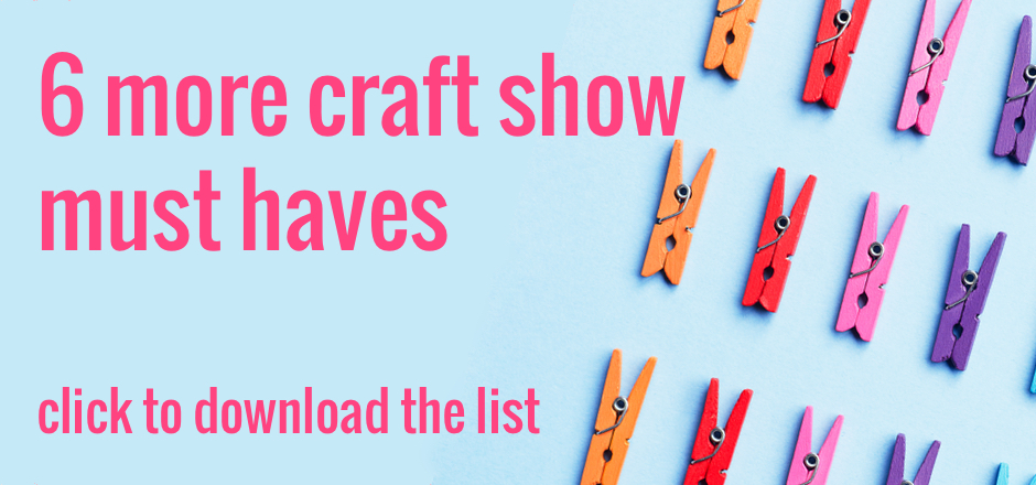 """Click to download """"6 More Craft Show Must Haves"""". 