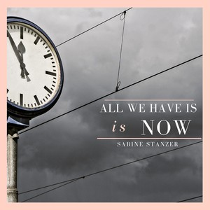 Cover Art for song All We Have Is Now